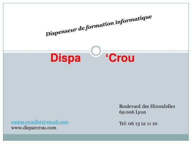 Dispa      'Crou                            Boulevard des Hirondelles                            69 006 Lyonemma.croullet@...