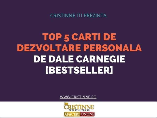 TOP 5 CARTI DE DEZVOLTARE PERSONALA DE DALE CARNEGIE [BESTSELLER] CRISTINNE ITI PREZINTA WWW.CRISTINNE.RO