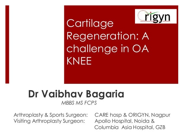 Cartilage Regeneration: A challenge in OA KNEE Dr Vaibhav Bagaria MBBS MS FCPS  Arthroplasty & Sports Surgeon: Visiting Ar...
