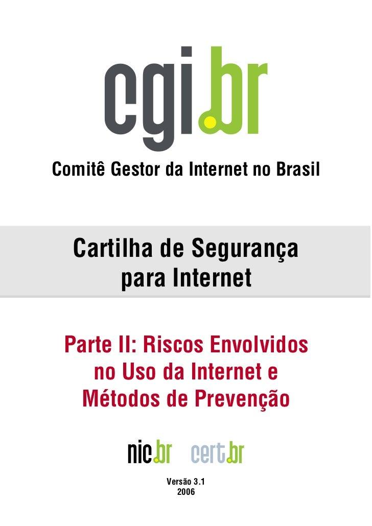 Comitê Gestor da Internet no Brasil  Cartilha de Segurança       para Internet Parte II: Riscos Envolvidos    no Uso da In...