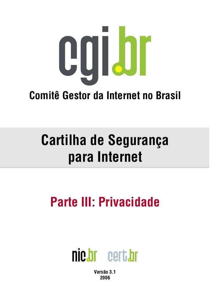 Comitê Gestor da Internet no Brasil  Cartilha de Segurança       para Internet    Parte III: Privacidade              Vers...