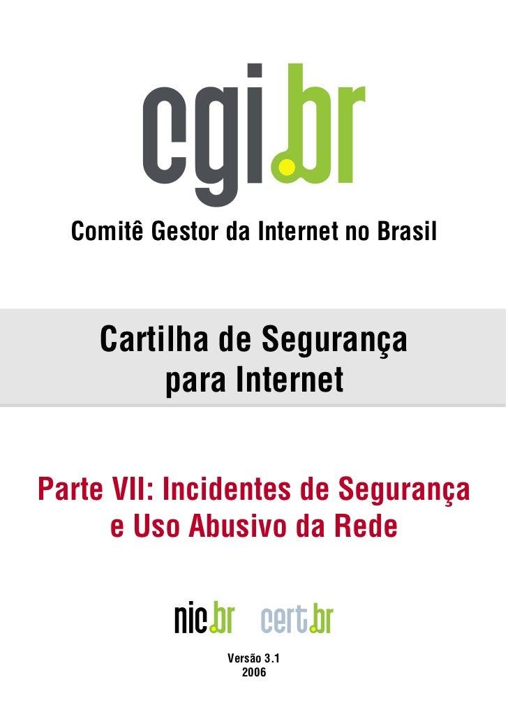 Comitê Gestor da Internet no Brasil    Cartilha de Segurança         para InternetParte VII: Incidentes de Segurança      ...