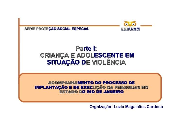 SÉRIE PROTEÇÃO SOCIAL ESPECIAL                 Parte I:       CRIANÇA E ADOLESCENTE EM         SITUAÇÃO DE VIOLÊNCIA      ...
