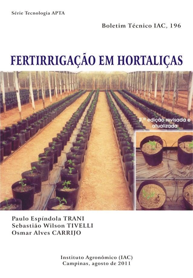 ISSN 1809-7936  FERTIRRIGAÇÃO EM HORTALIÇAS  Paulo Espíndola TRANI Sebastião Wilson TIVELLI Osmar Alves CARRIJO  2.a ediçã...