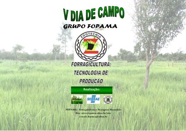 Realização:  FOPAMA - Forragicultura e Pastagens Maranhão Site: www.fopama.ufma.br/site e-mail: fopama@ufma.br