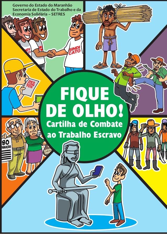 SINDI CATO FIQUE DE OLHO! Cartilha de Combate ao Trabalho Escravo Governo do Estado do Maranhão Secretaria de Estado do Tr...