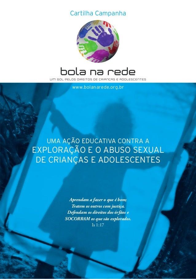 www.bolanarede.org.br UMA AÇÃO EDUCATIVA CONTRA A EXPLORAÇÃO E O ABUSO SEXUAL DE CRIANÇAS E ADOLESCENTES Aprendam a fazer ...