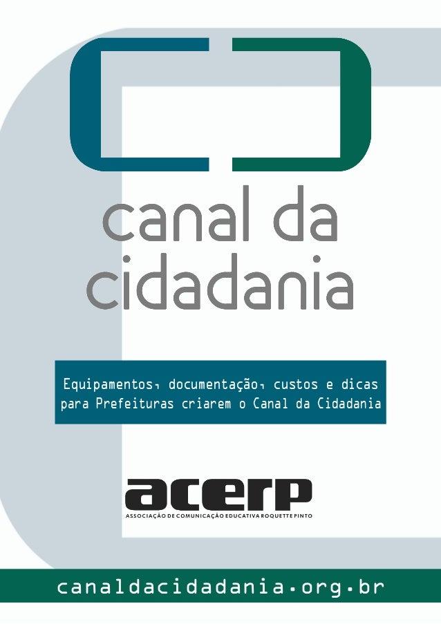 Equipamentos, documentação, custos e dicas para Prefeituras criarem o Canal da Cidadania canaldacidadania.org.br