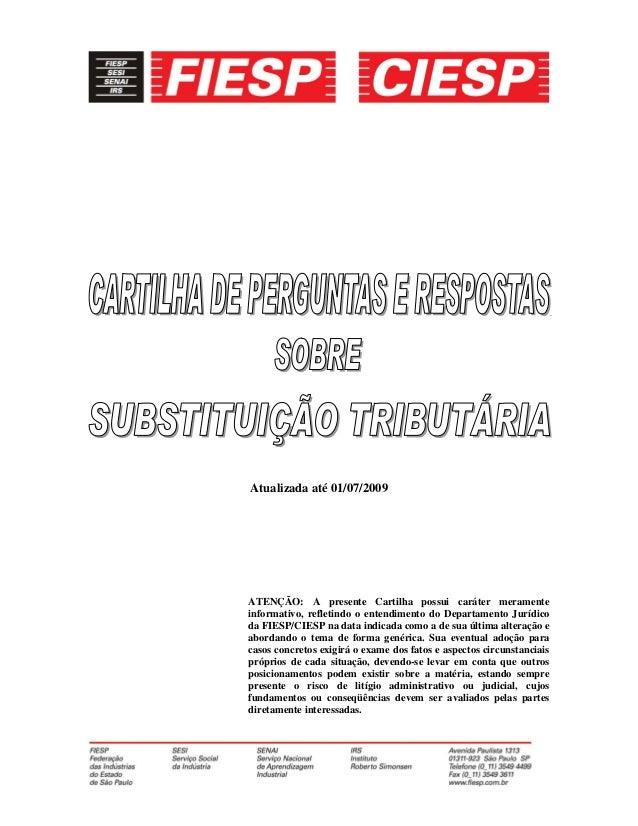 Atualizada até 01/07/2009 ATENÇÃO: A presente Cartilha possui caráter meramente informativo, refletindo o entendimento do ...