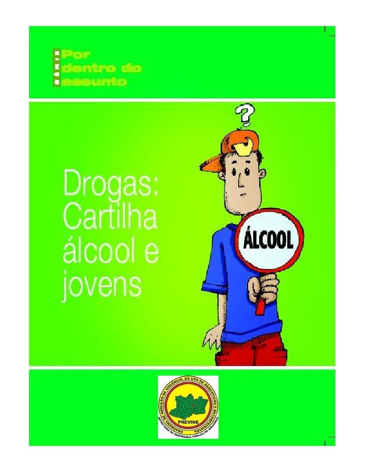 DROGAS                    Cartilha: álcool e jovensApresentação      Os novos tempos de governo, marcados pela ênfase na p...