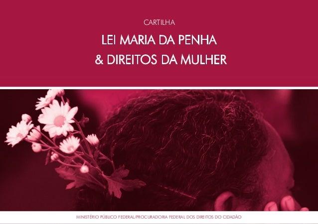 CARTILHA LEI MARIA DA PENHA & DIREITOS DA MULHER PROCURADORIA FEDERAL DOS DIREITOS DO CIDADÃOMINISTÉRIO PÚBLICO FEDERAL/PR...