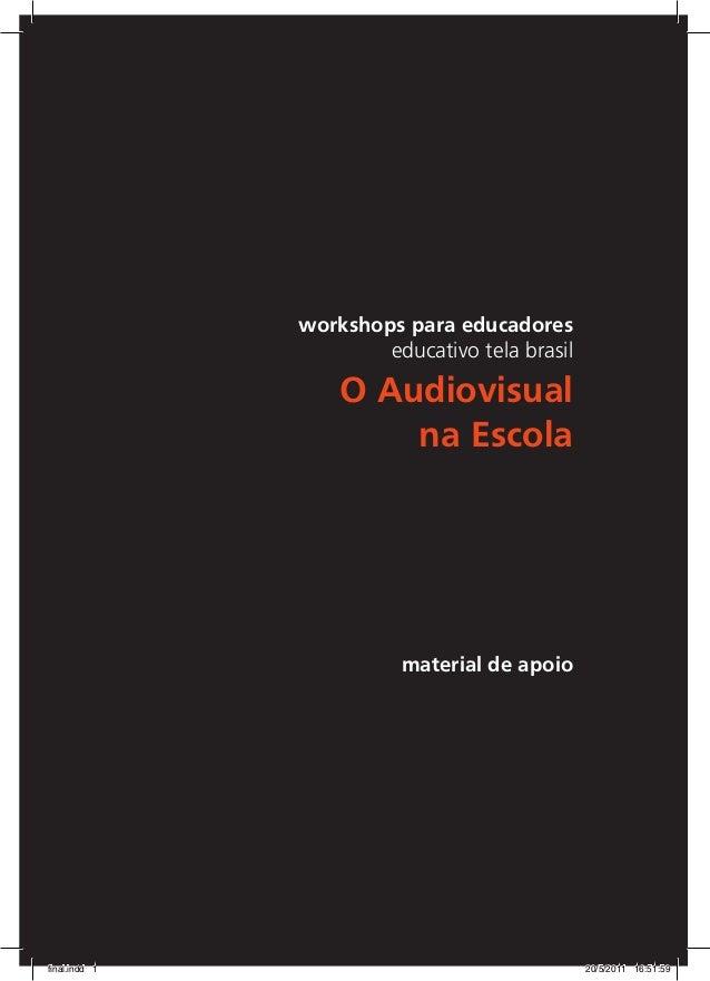 workshops para educadores educativo tela brasil O Audiovisual na Escola material de apoio final.indd 1 20/5/2011 16:51:59