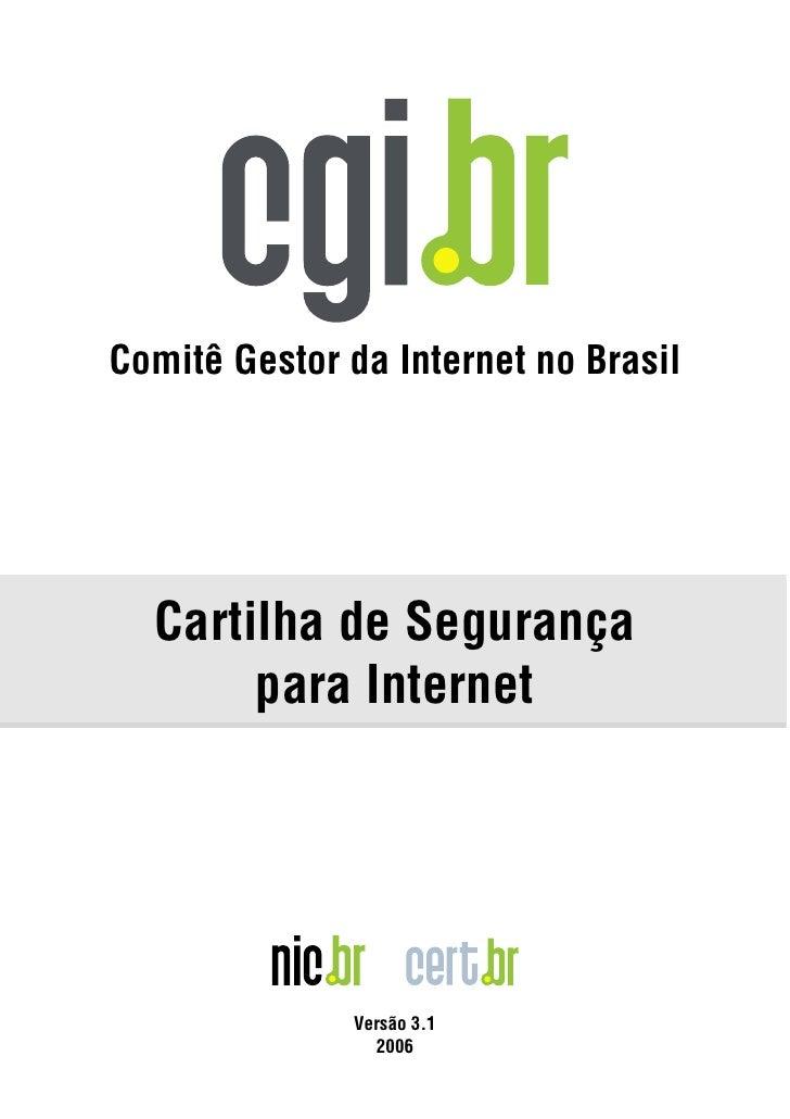 Comitê Gestor da Internet no Brasil  Cartilha de Segurança       para Internet              Versão 3.1                2006