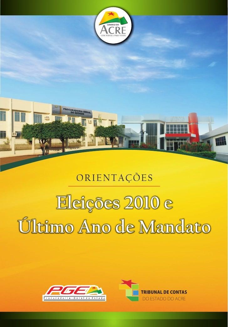 ORIENTAÇÕES      Eleições 2010 e Último Ano de Mandato                  TRIBUNAL DE CONTAS                 DO ESTADO DO AC...