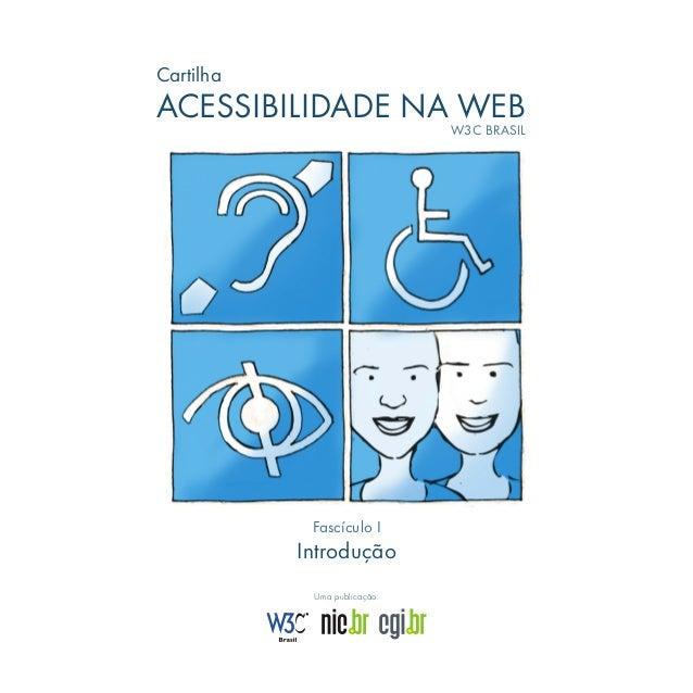 Cartilha  ACESSIBILIDADE NA WEB  W3C BRASIL  Fascículo I  Introdução Uma publicação: