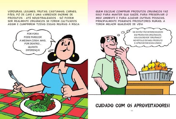 Verduras, legumes, frutas, castanhas, carnes,   Quem escolhe comprar produtos orgânicos faz pães, pó de café e uma varieda...