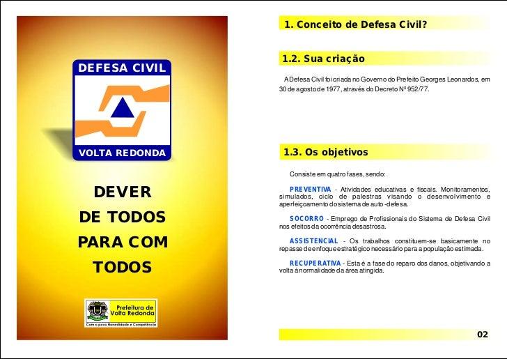 1. Conceito de Defesa Civil?                1.2. Sua criaçãoDEFESA CIVIL                 A Defesa Civil foi criada no Gove...