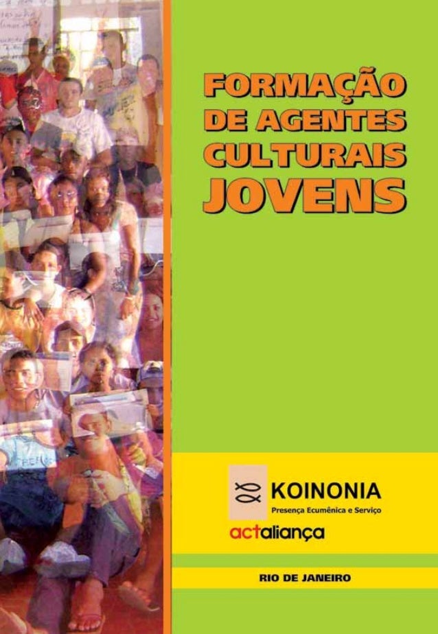 Curso de Formação de Agentes Culturais Jovens É permitida a reprodução total ou parcial, por quaisquer meios, sem autori- ...