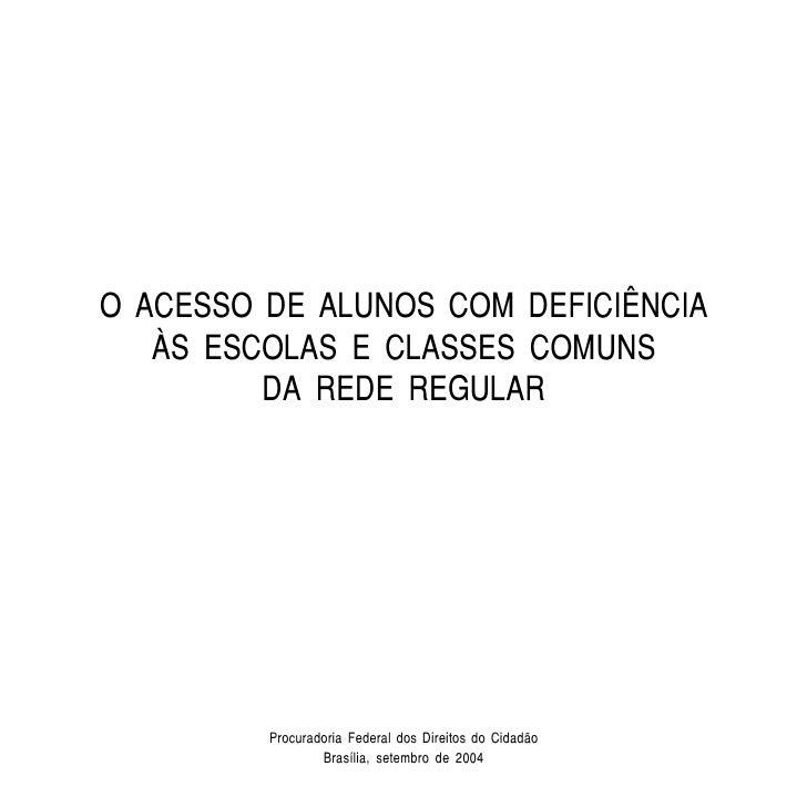 O ACESSO DE ALUNOS COM DEFICIÊNCIA    ÀS ESCOLAS E CLASSES COMUNS          DA REDE REGULAR              Procuradoria Feder...