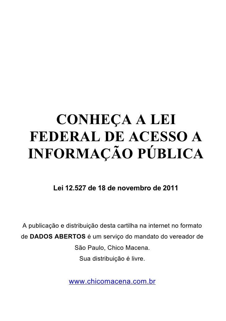 CONHEÇA A LEI  FEDERAL DE ACESSO A  INFORMAÇÃO PÚBLICA           Lei 12.527 de 18 de novembro de 2011A publicação e distri...