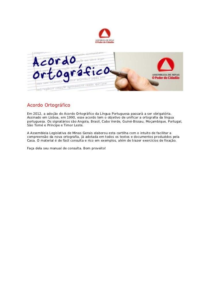 Acordo OrtográficoEm 2012, a adoção do Acordo Ortográfico da Língua Portuguesa passará a ser obrigatória.Assinado em Lisbo...