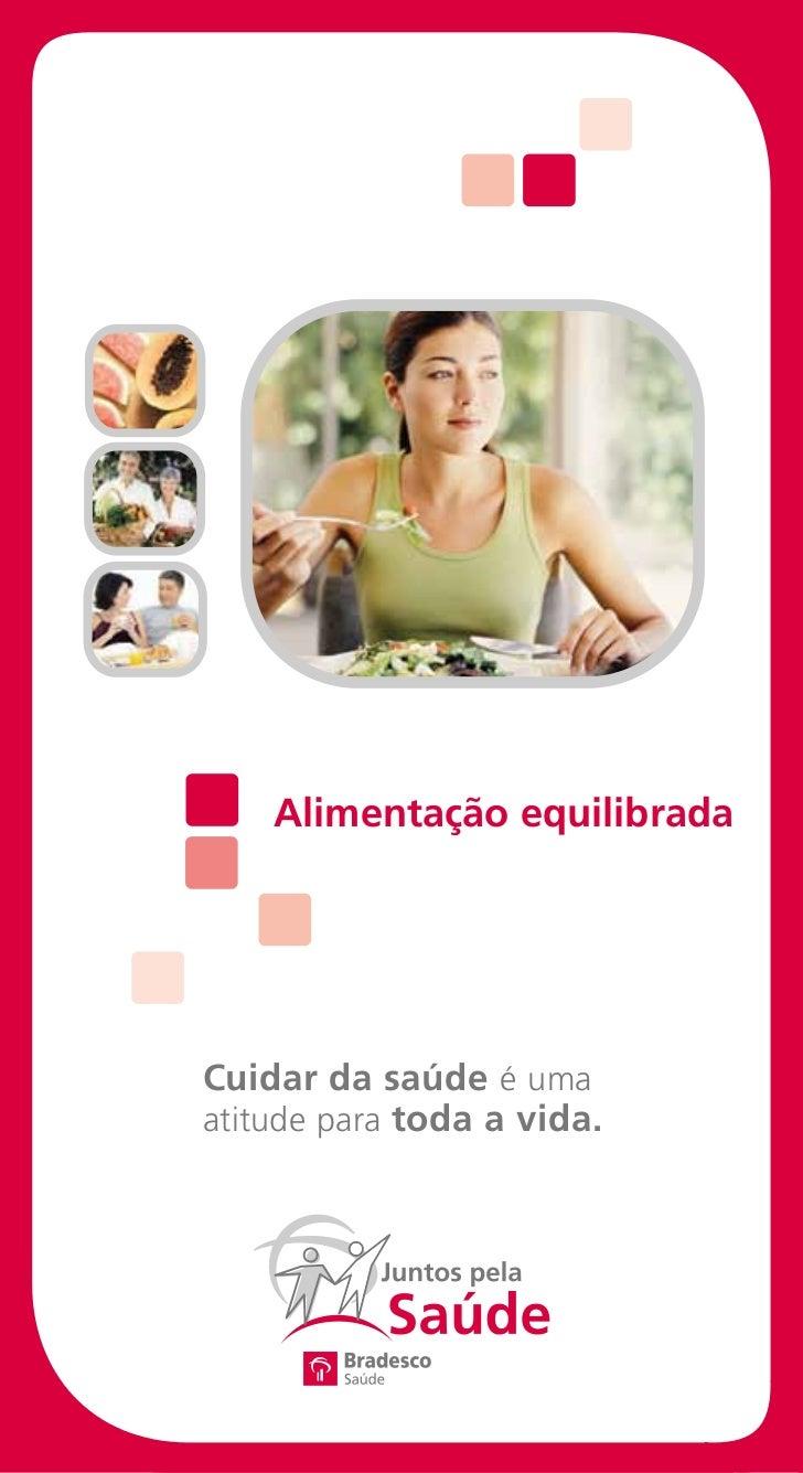 Alimentação equilibradaCuidar da saúde é umaatitude para toda a vida.