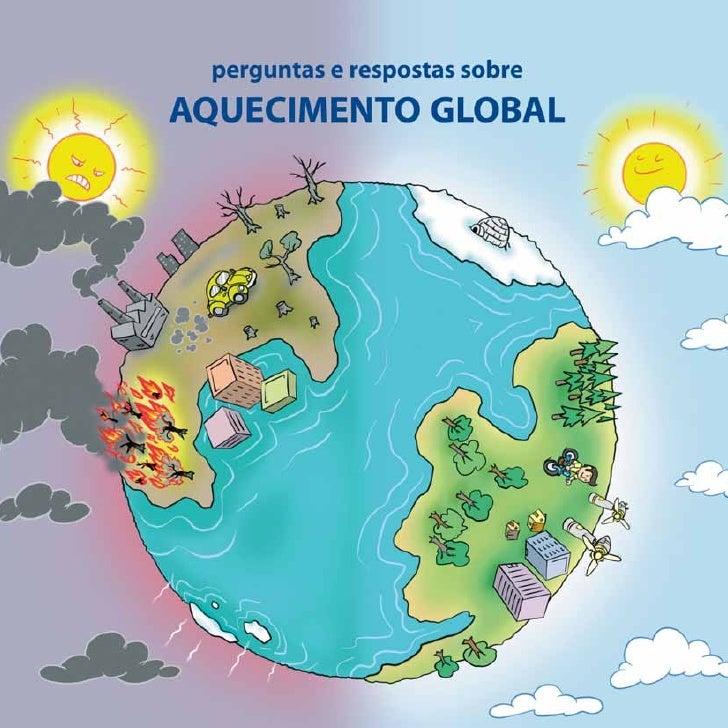 perguntas e respostas sobre AQUECIMENTO GLOBAL         Erika de Paula Pedro Pinto              Paulo Moutinho             ...