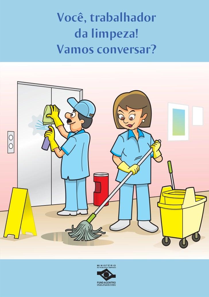 Você, trabalhador   da limpeza!Vamos conversar?      MINISTÉRIO      DO TRABALHO E EMPREGO      FUNDACENTRO      FUNDAÇÃO ...