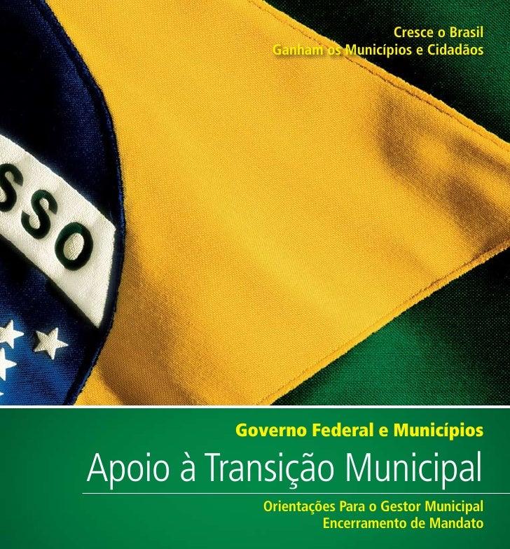 Cresce o Brasil              Ganham os Municípios e Cidadãos          Governo Federal e MunicípiosApoio à Transição Munici...