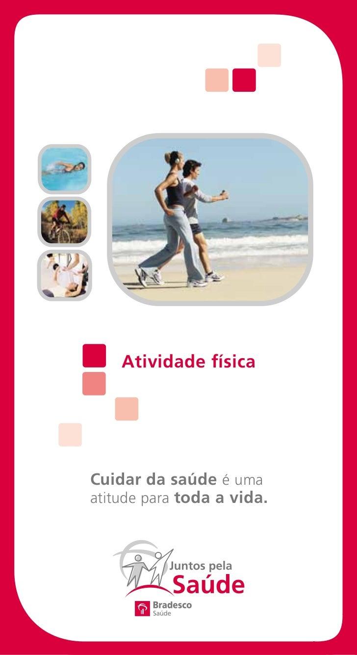 Atividade físicaCuidar da saúde é umaatitude para toda a vida.