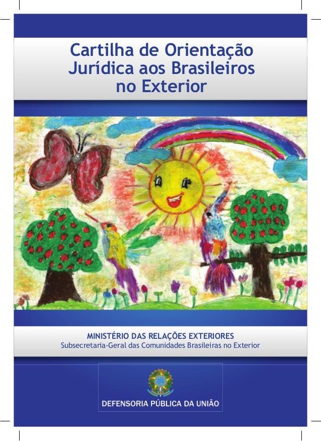 Cartilha de Orientação Jurídica aos Brasileiros no Exterior MINISTÉRIO DAS RELAÇÕES EXTERIORES Subsecretaria-Geral das Com...