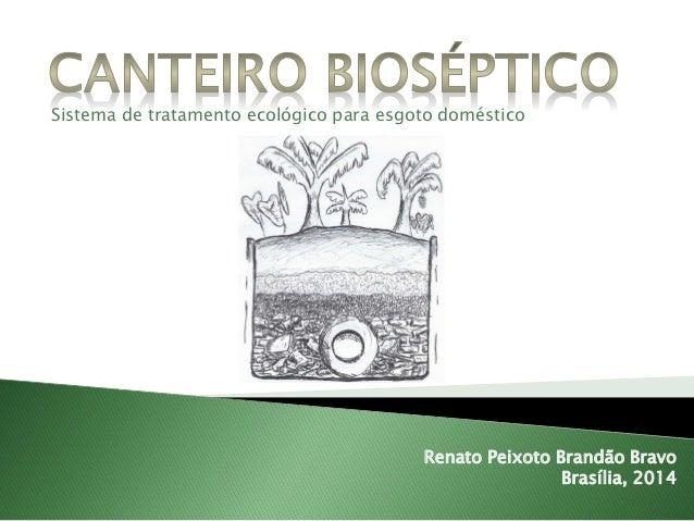 Sistema de tratamento ecológico para esgoto doméstico  Renato Peixoto Brandão Bravo  Brasília, 2014