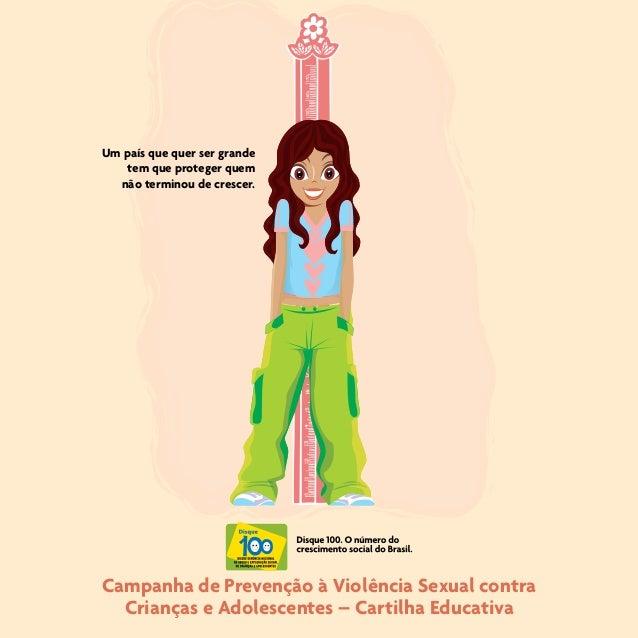 Um país que quer ser grandetem que proteger quemnão terminou de crescer.Campanha de Prevenção à Violência Sexual contraCri...