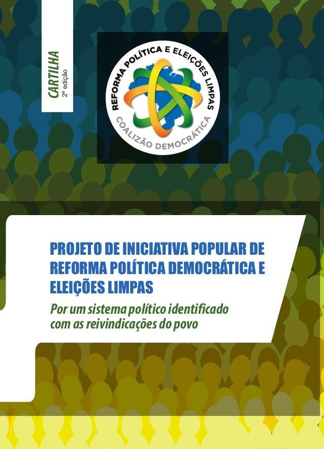 CARTILHA 2ªedição Porumsistemapolíticoidentificado comasreivindicaçõesdopovo PROJETO DE INICIATIVA POPULAR DE REFORMA POLÍ...