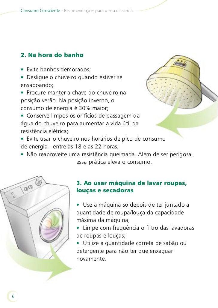Consumo Consciente - Recomendações para o seu dia-a-dia4. Iluminação• Apague as luzes quando oscômodos estiverem vazios;• ...