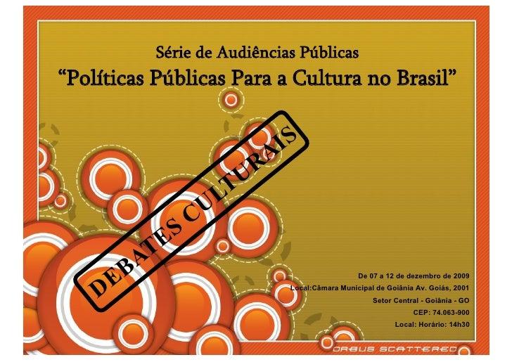 """Série de Audiências Públicas """"Políticas Públicas Para a Cultura no Brasil""""                                AIS             ..."""