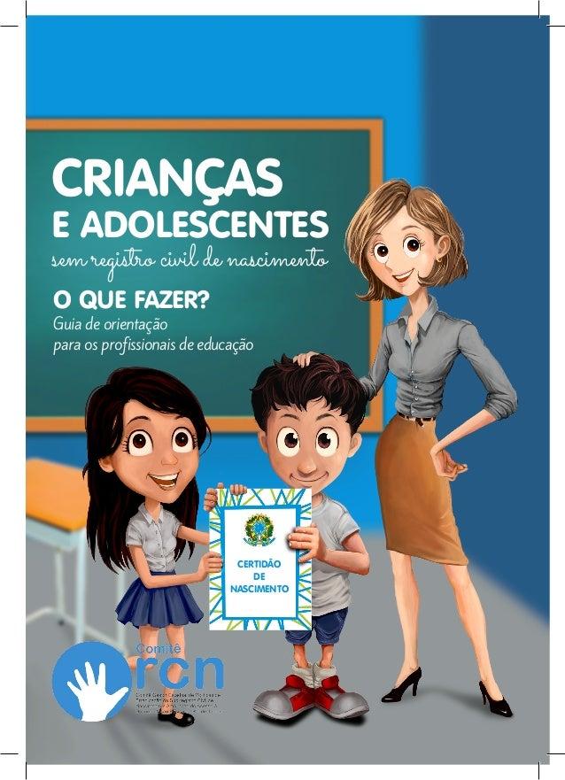 CRIANÇAS E ADOLESCENTES sem registro civil de nascimento Guia de orientação para os profissionais de educação CERTIDÃO DE ...