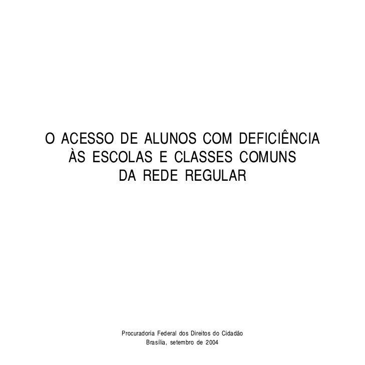 O ACESSO DE ALUNOS COM DEFICIÊNCIA   ÀS ESCOLAS E CLASSES COMUNS         DA REDE REGULAR         Procuradoria Federal dos ...