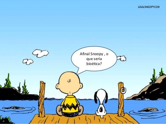 Afinal Snoopy , o que seria bioética?