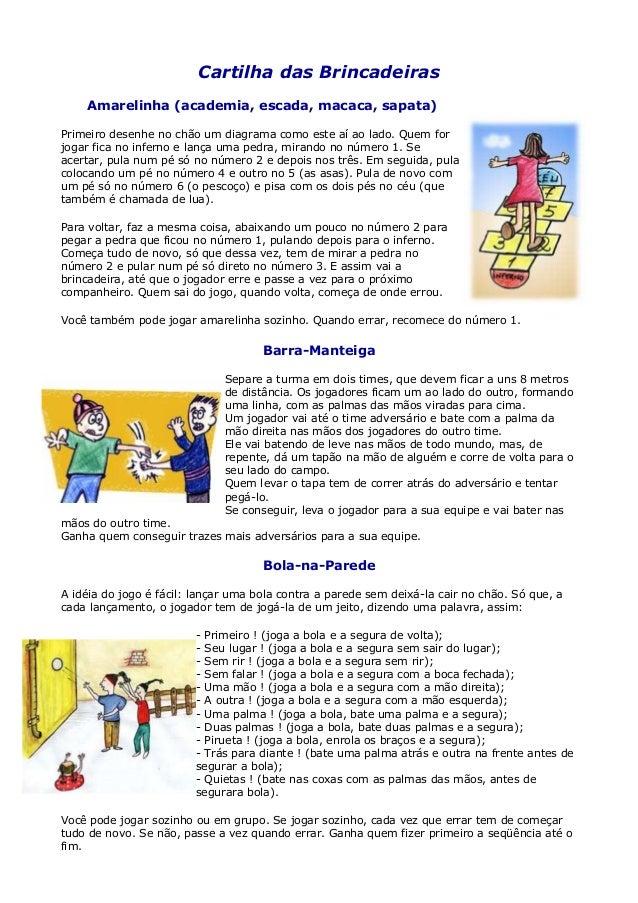 Cartilha das Brincadeiras    Amarelinha (academia, escada, macaca, sapata)Primeiro desenhe no chão um diagrama como este a...