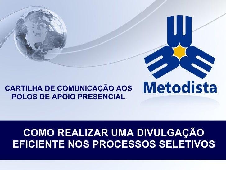 CARTILHA DE COMUNICAÇÃO AOS POLOS DE APOIO PRESENCIAL COMO REALIZAR UMA DIVULGAÇÃO EFICIENTE NOS PROCESSOS SELETIVOS