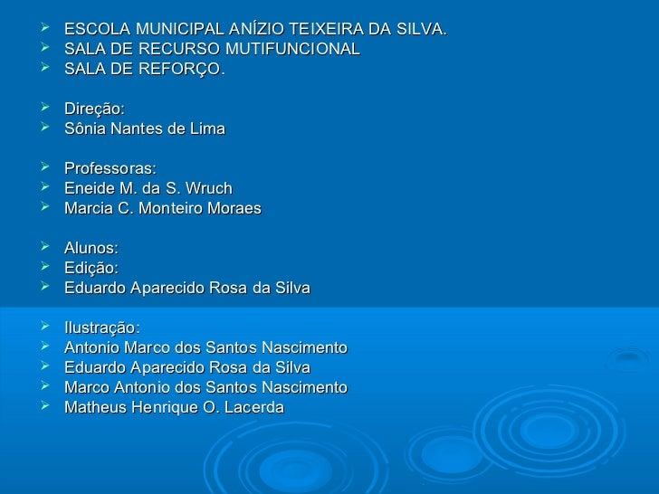  ESCOLA MUNICIPAL ANÍZIO TEIXEIRA DA SILVA. SALA DE RECURSO MUTIFUNCIONAL SALA DE REFORÇO. Direção: Sônia Nantes de L...