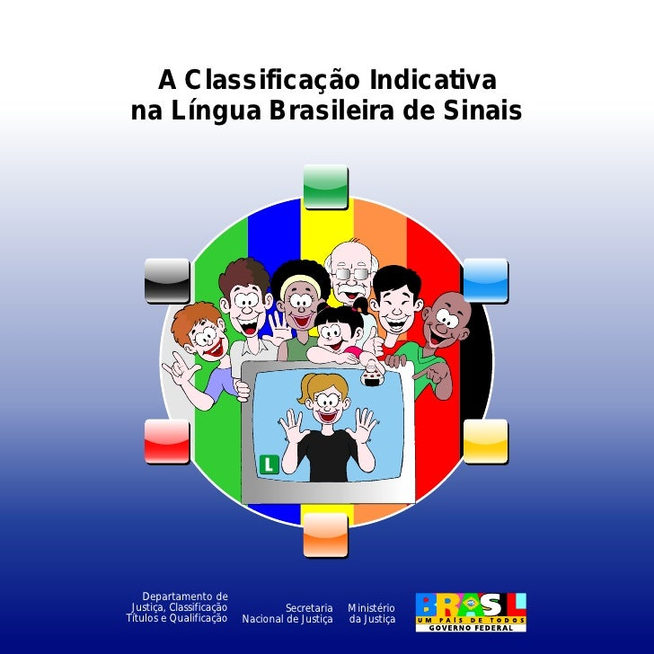 A Classificação Indicativa na Língua Brasileira de Sinais    Departamento de Justiça, Classificação            Secretaria ...