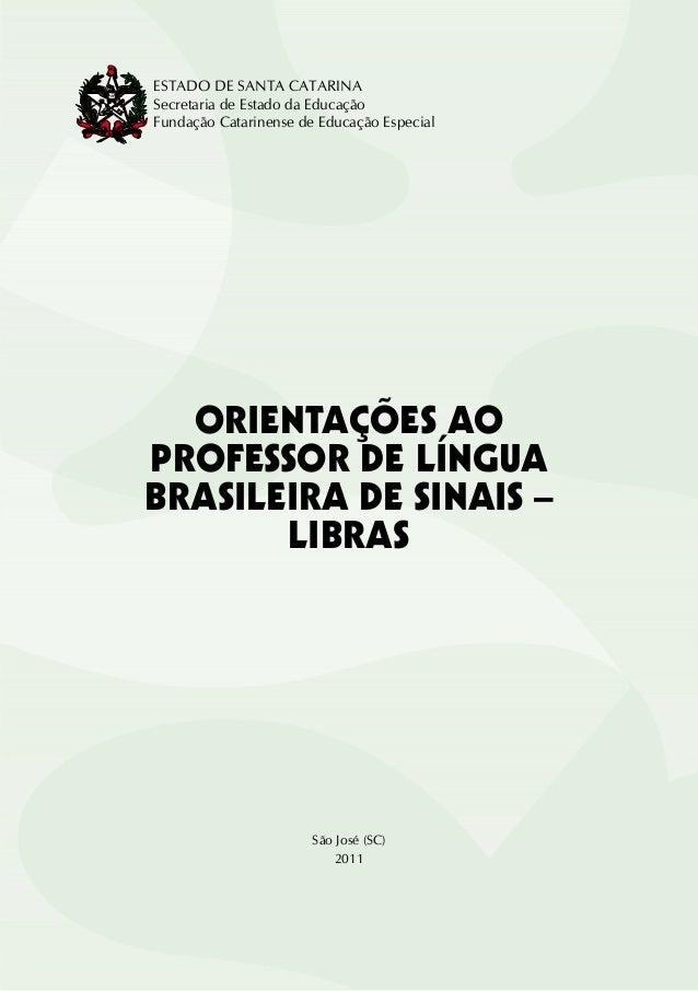 T 17DE NOVEMBRO DE1889 ORIENTAÇÕES AO PROFESSOR DE LÍNGUA BRASILEIRA DE SINAIS – LIBRAS ESTADO DE SANTA CATARINA Secretari...