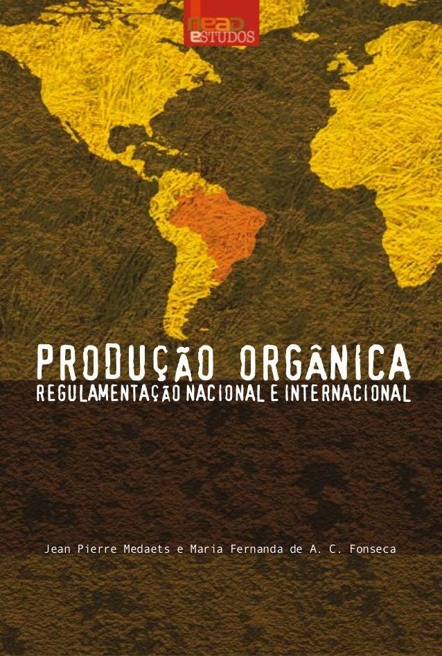 PRODUÇÃO ORGÂNICA Jean Pierre Medaets e Maria Fernanda de A. C. Fonseca PRODUÇÃOORGÂNICAREGULAMENTAÇÃONACIONALEINTERNACION...