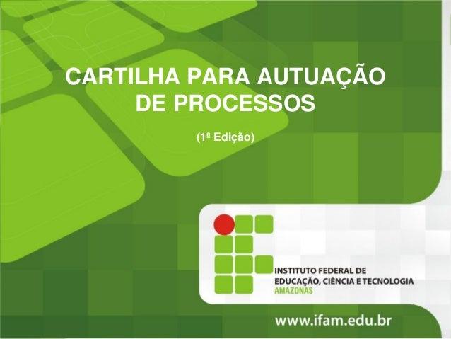 CARTILHA PARA AUTUAÇÃO DE PROCESSOS (1ª Edição)