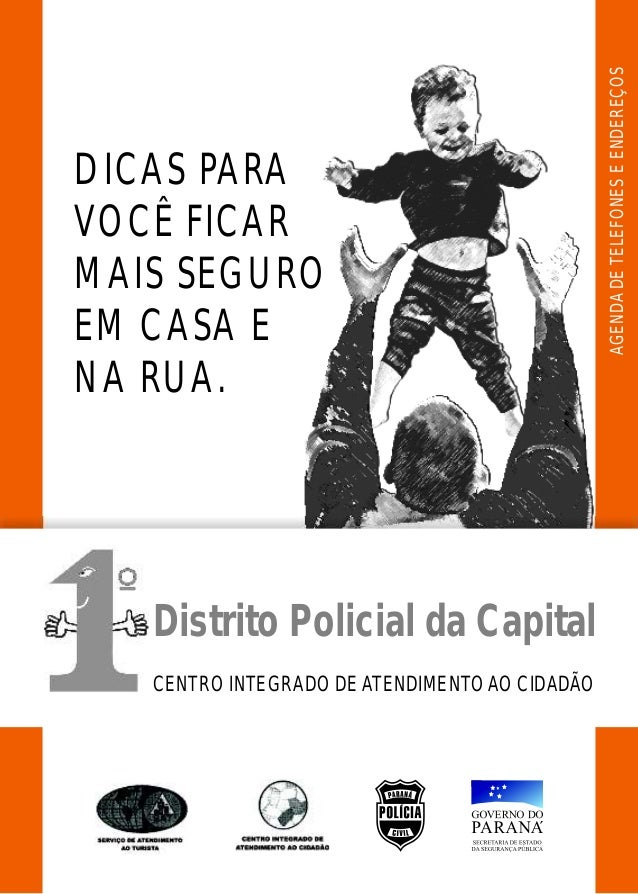 AGENDA DE TELEFONES E ENDEREÇOSDICAS PARAVOCÊ FICARMAIS SEGUROEM CASA ENA RUA.   Distrito Policial da Capital   CENTRO INT...