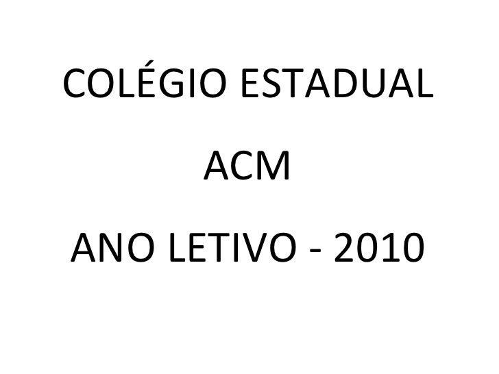 COLÉGIO ESTADUAL ACM ANO LETIVO - 2010
