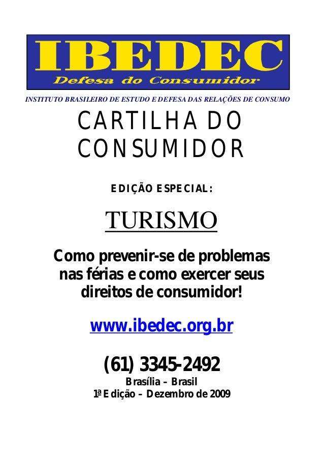 INSTITUTO BRASILEIRO DE ESTUDO E DEFESA DAS RELAÇÕES DE CONSUMO CARTILHA DO CONSUMIDOR EDIÇÃO ESPECIAL: TURISMO Como preve...
