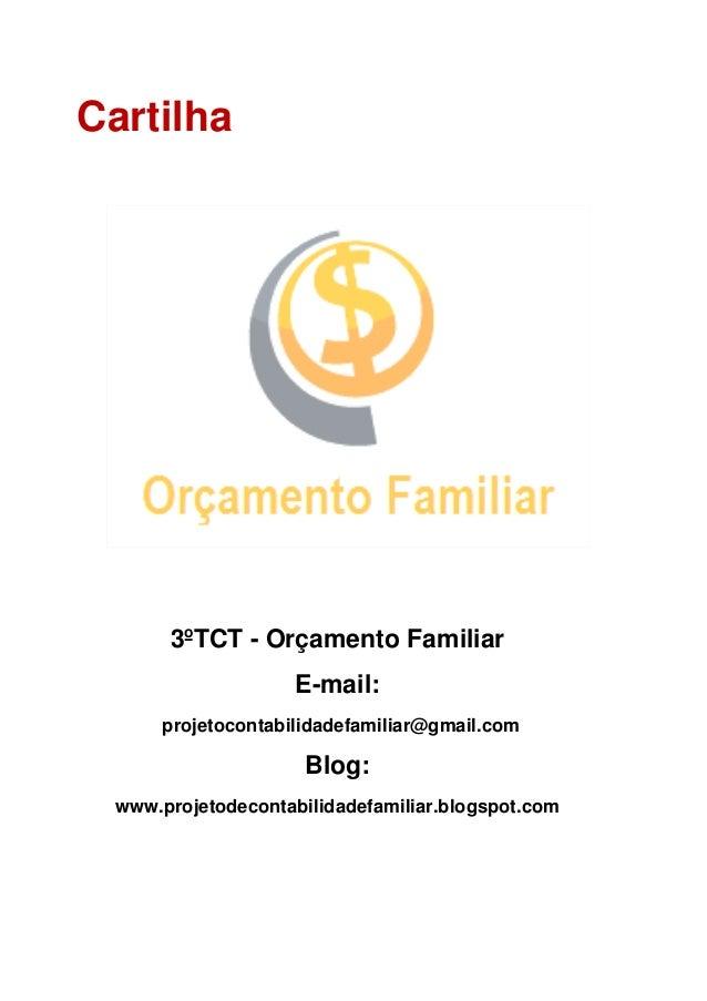 Cartilha      3ºTCT - Orçamento Familiar                    E-mail:     projetocontabilidadefamiliar@gmail.com            ...